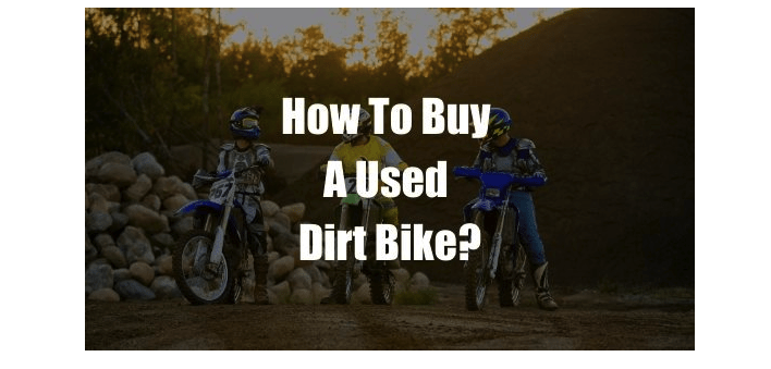How To Buy A Used Dirt Bike – Buying Guide